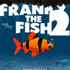 Frankie the Fish 2